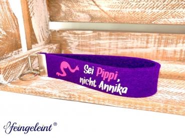 Schlüsselanhänger 'Sei Pippi, nicht Annika'   Lila   aus hochwertigem Wollfilz